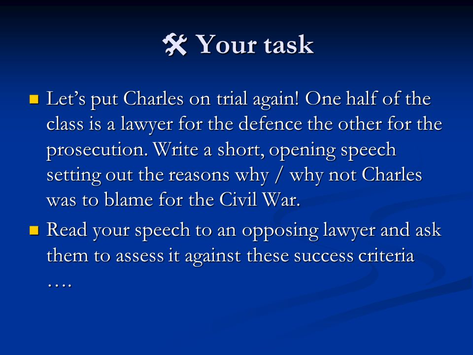 SATISFACTORY You think Charles is / isn't guilty but don't provide much evidence to support your argument GETTING BETTER.