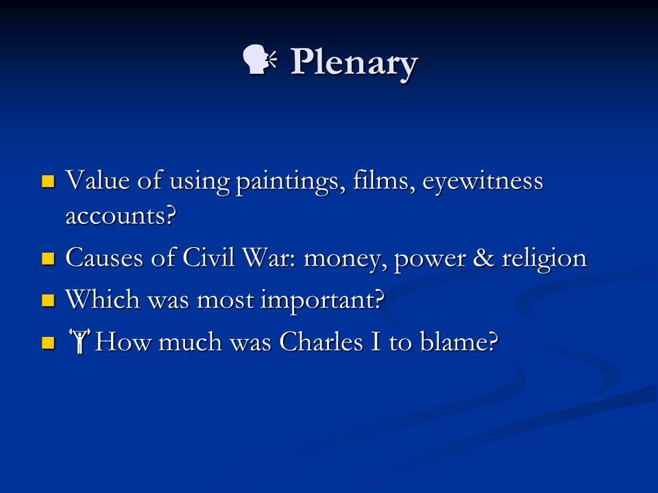 Plenary Plenary Value of using paintings, films, eyewitness accounts.