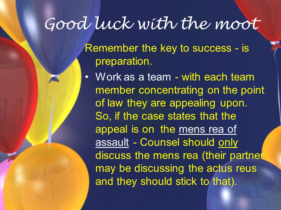 Good luck with the moot Remember the key to success - is preparation.