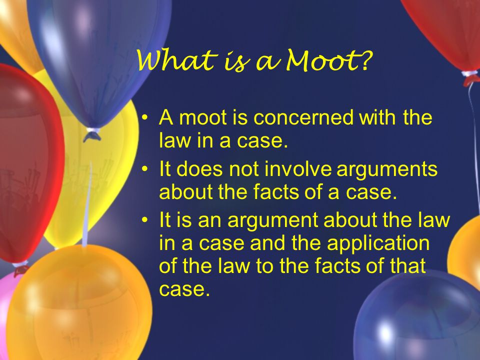 What is a Moot. A moot is concerned with the law in a case.