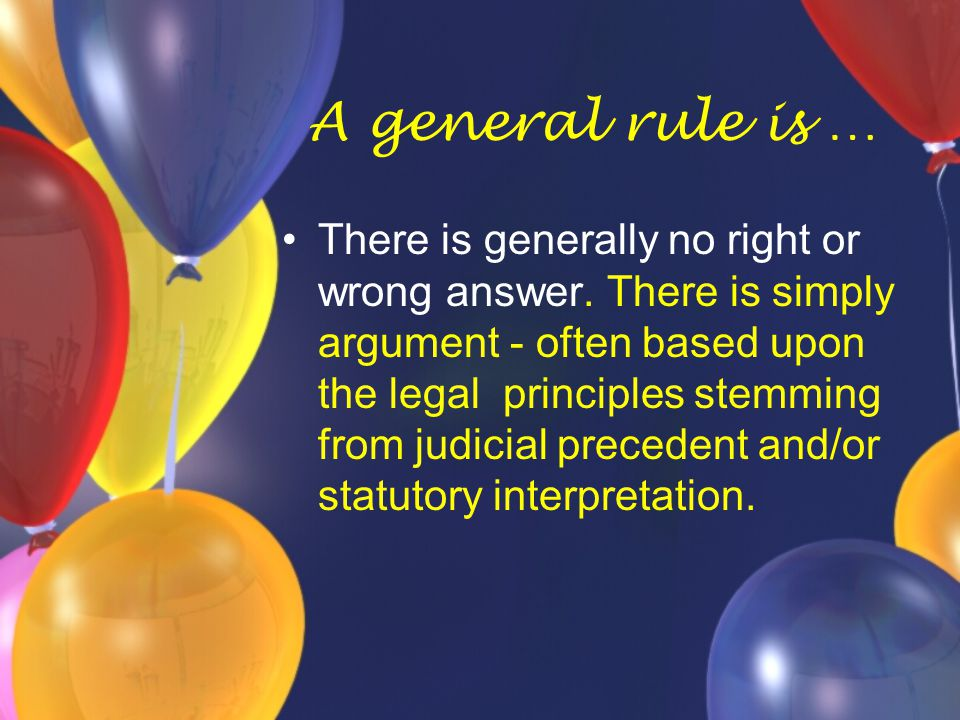A general rule is … There is generally no right or wrong answer.
