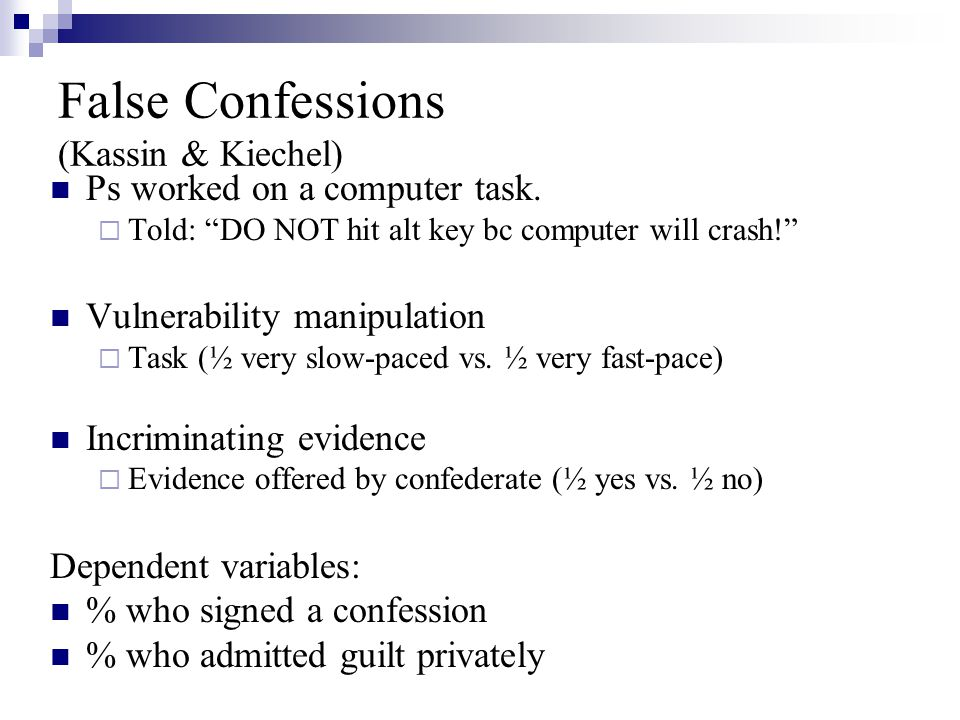 False Confessions (Kassin & Kiechel) Ps worked on a computer task.