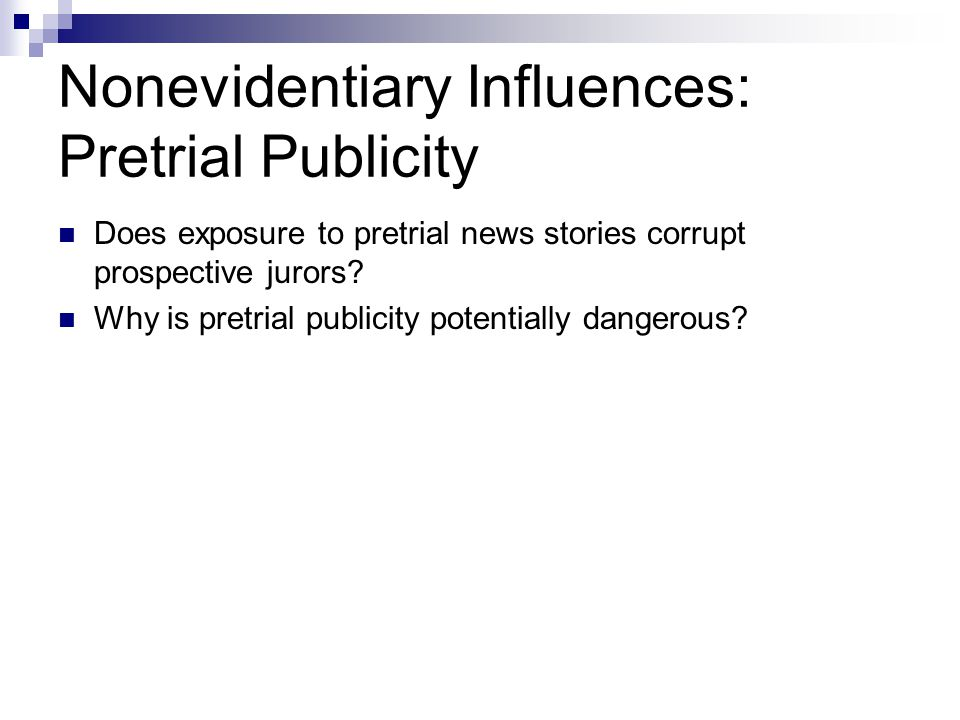 Nonevidentiary Influences: Pretrial Publicity Does exposure to pretrial news stories corrupt prospective jurors.