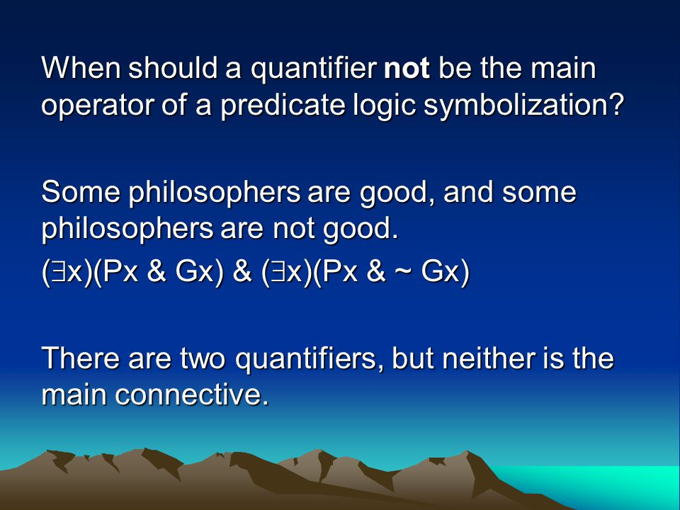 When should a quantifier not be the main operator of a predicate logic symbolization.