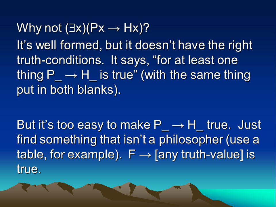 Why not (  x)(Px → Hx). It's well formed, but it doesn't have the right truth-conditions.