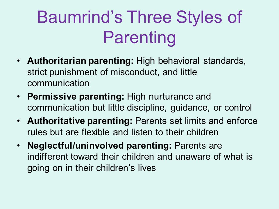 Baumrind's Three Styles of Parenting Authoritarian parenting: High behavioral standards, strict punishment of misconduct, and little communication Per