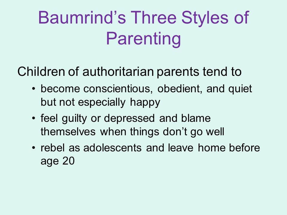 Children of authoritarian parents tend to become conscientious, obedient, and quiet but not especially happy feel guilty or depressed and blame themse