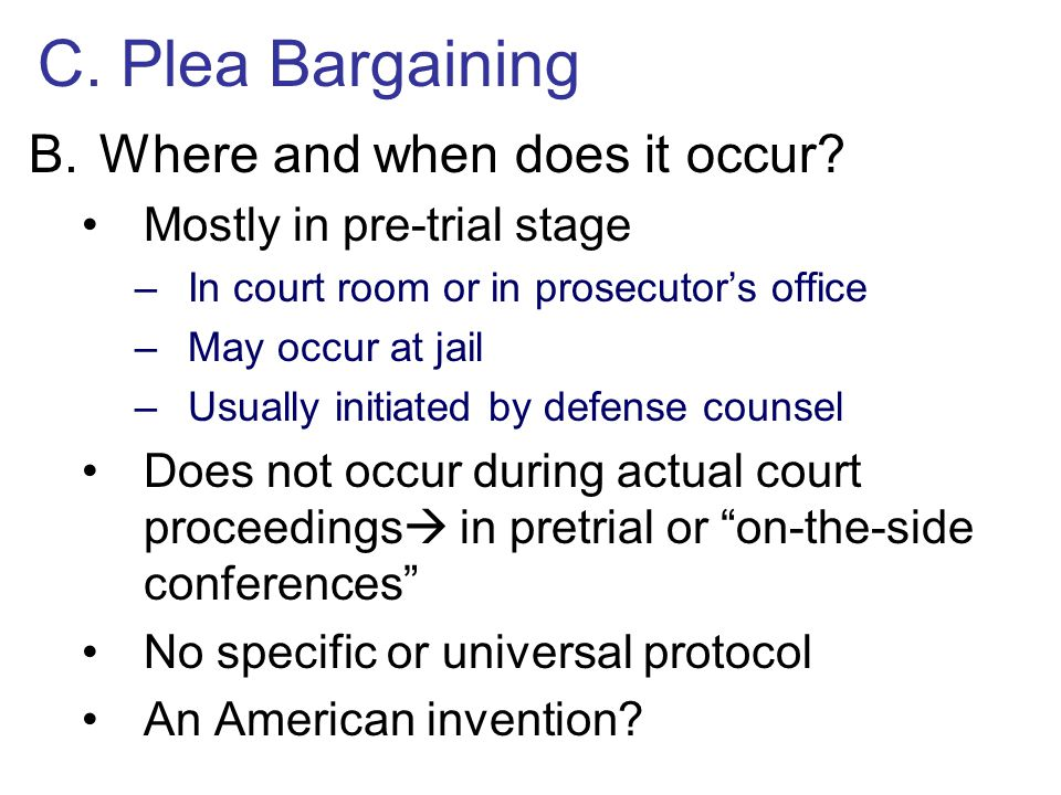 C.Plea Bargaining B.Where and when does it occur.