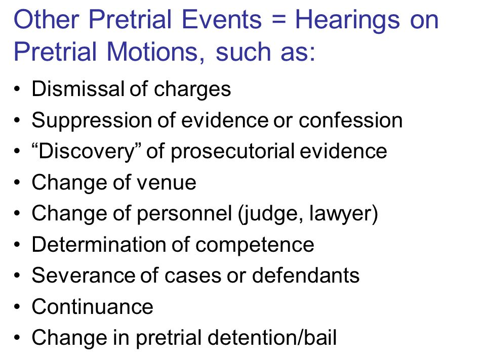 "Other Pretrial Events = Hearings on Pretrial Motions, such as: Dismissal of charges Suppression of evidence or confession ""Discovery"" of prosecutorial"
