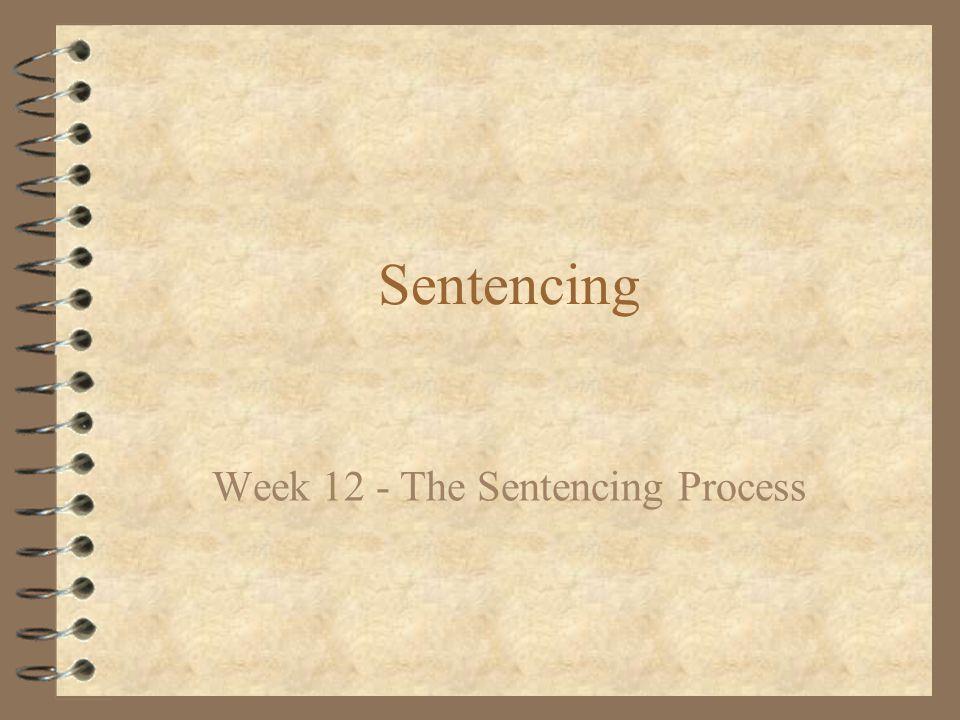 Sentencing Week 12 - The Sentencing Process
