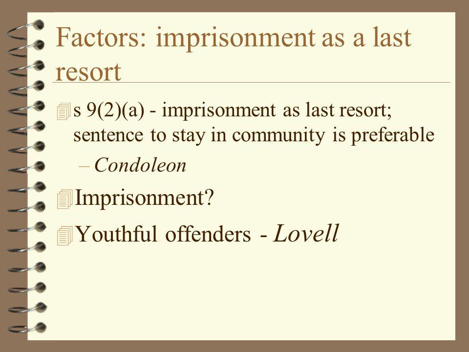 Factors: imprisonment as a last resort 4 s 9(2)(a) - imprisonment as last resort; sentence to stay in community is preferable –Condoleon 4 Imprisonment.