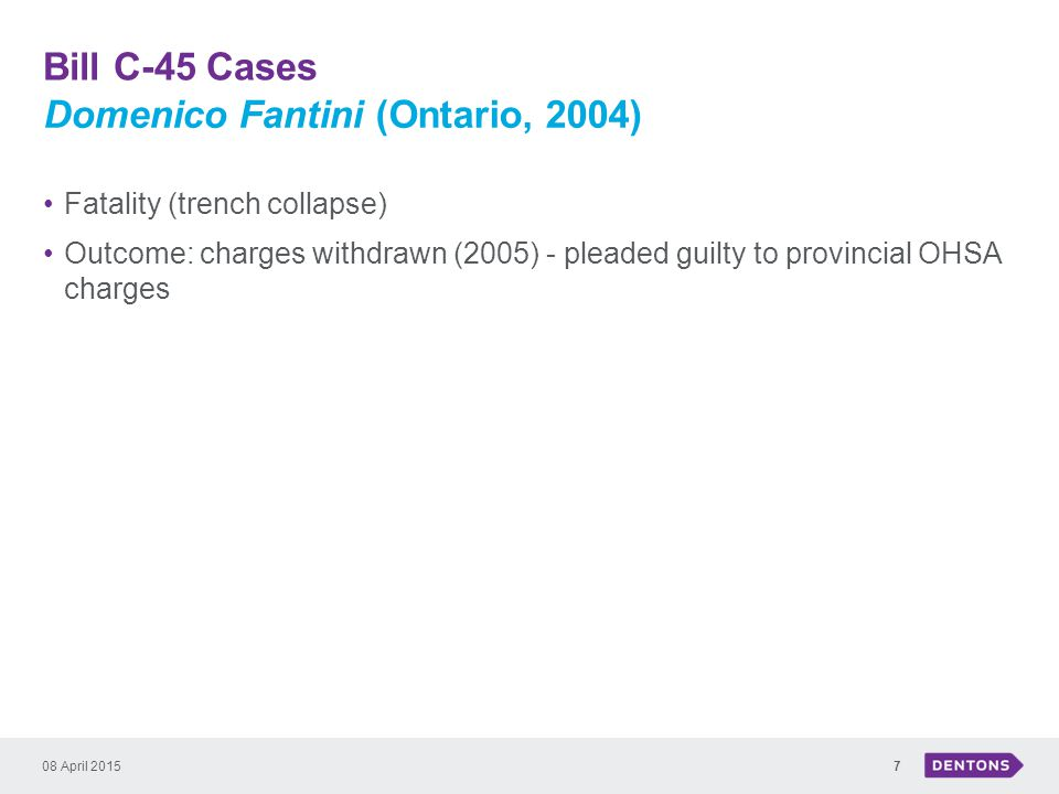 Bill C-45 Cases 08 April 20157 Fatality (trench collapse) Outcome: charges withdrawn (2005) - pleaded guilty to provincial OHSA charges Domenico Fantini (Ontario, 2004)