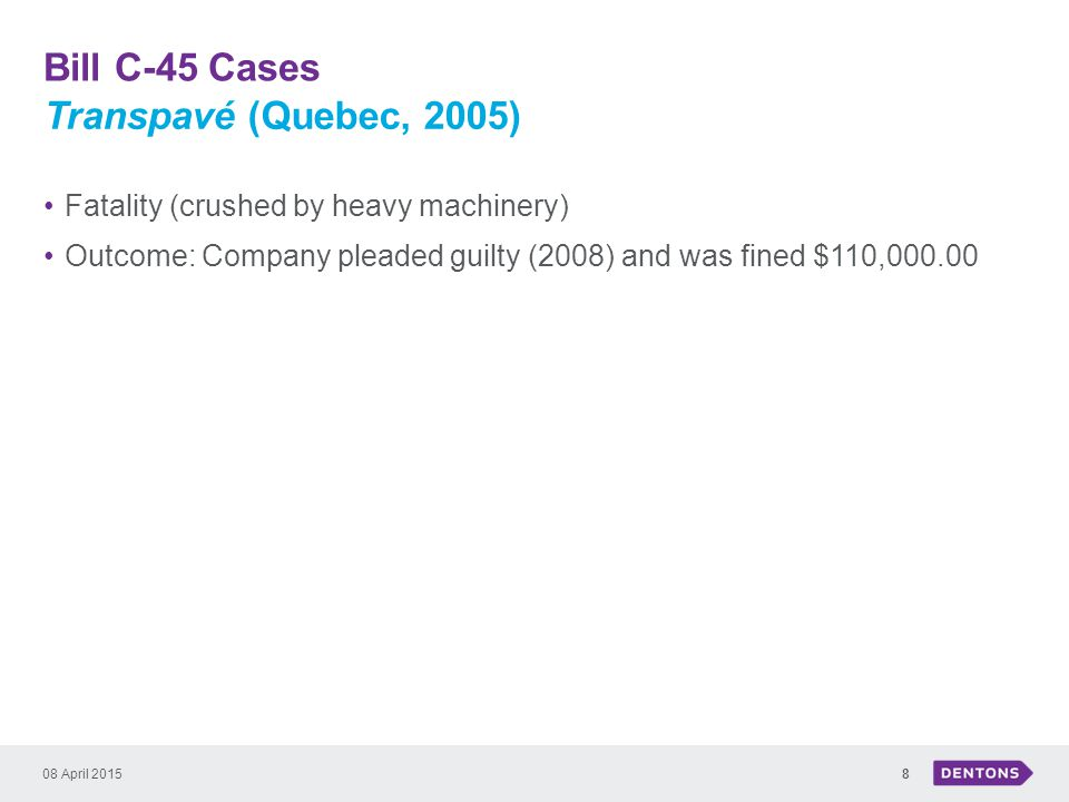 Bill C-45 Cases 08 April 20158 Fatality (crushed by heavy machinery) Outcome: Company pleaded guilty (2008) and was fined $110,000.00 Transpavé (Quebec, 2005)