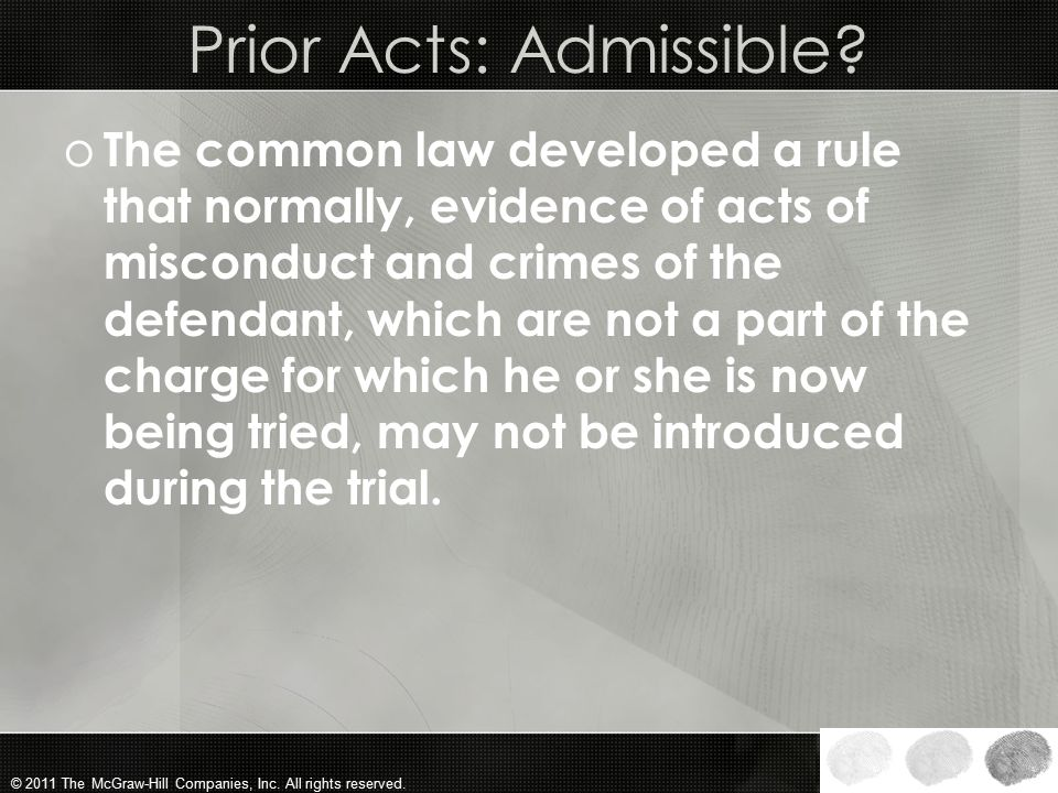 © 2011 The McGraw-Hill Companies, Inc. All rights reserved. Admissibility of Other Crimes, Acts, or Wrongs o Revealing to the jury the other acts of m