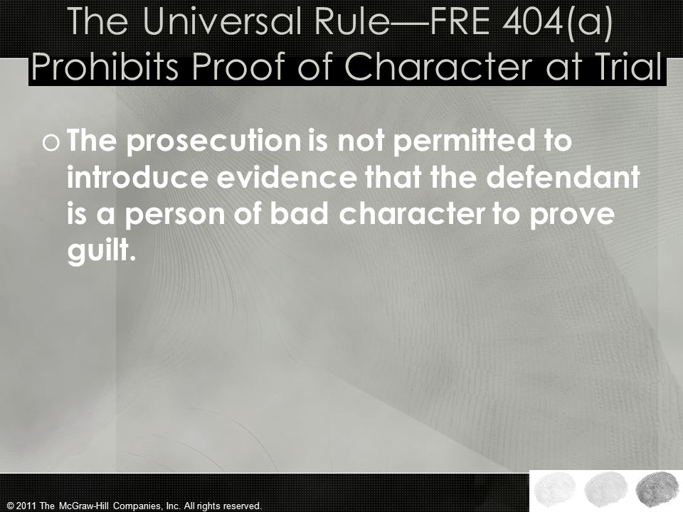 © 2011 The McGraw-Hill Companies, Inc. All rights reserved. Character of the Defendant o If the defendant in a criminal trial has a reputation of bad
