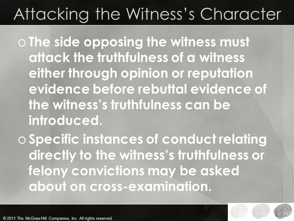 © 2011 The McGraw-Hill Companies, Inc. All rights reserved. Character of Witness o Universally, evidence relating to a witness's untruthfulness may be
