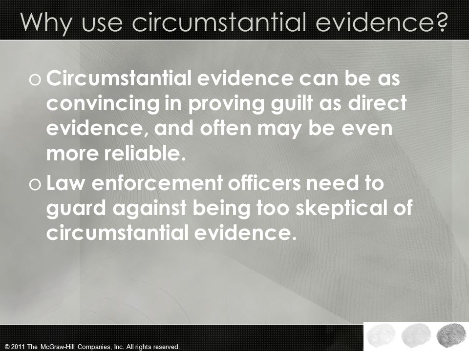 © 2011 The McGraw-Hill Companies, Inc. All rights reserved. But, what is it? o Circumstantial evidence is an indirect approach to proving the facts in
