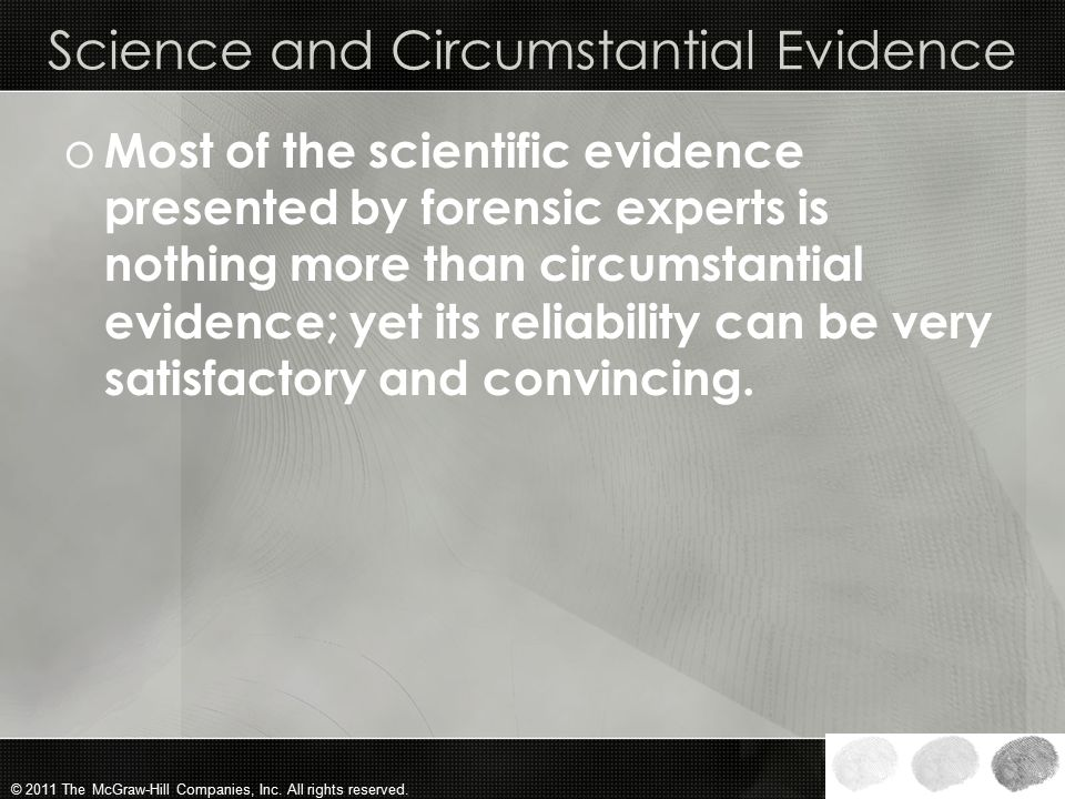 © 2011 The McGraw-Hill Companies, Inc. All rights reserved. Why use circumstantial evidence? o Circumstantial evidence can be as convincing in proving