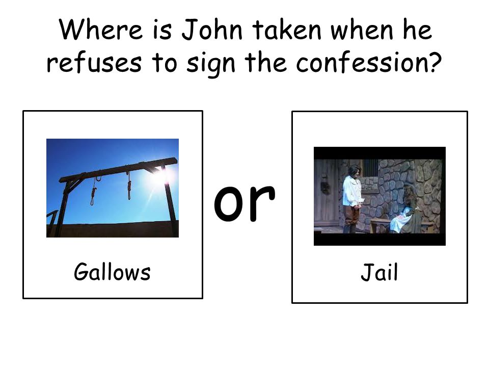 Where is John taken when he refuses to sign the confession Gallows Jail