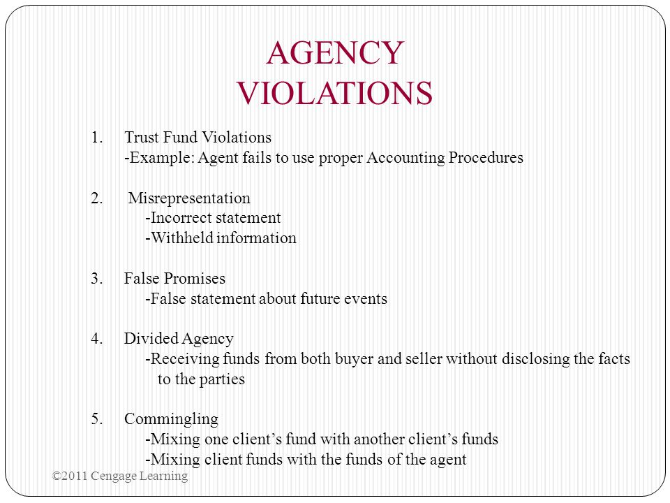 AGENCY VIOLATIONS 1.Trust Fund Violations -Example: Agent fails to use proper Accounting Procedures 2. Misrepresentation -Incorrect statement -Withhel