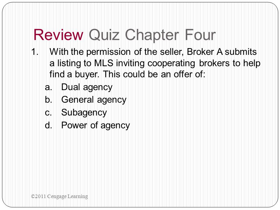 Review Quiz Chapter Four 1.With the permission of the seller, Broker A submits a listing to MLS inviting cooperating brokers to help find a buyer. Thi