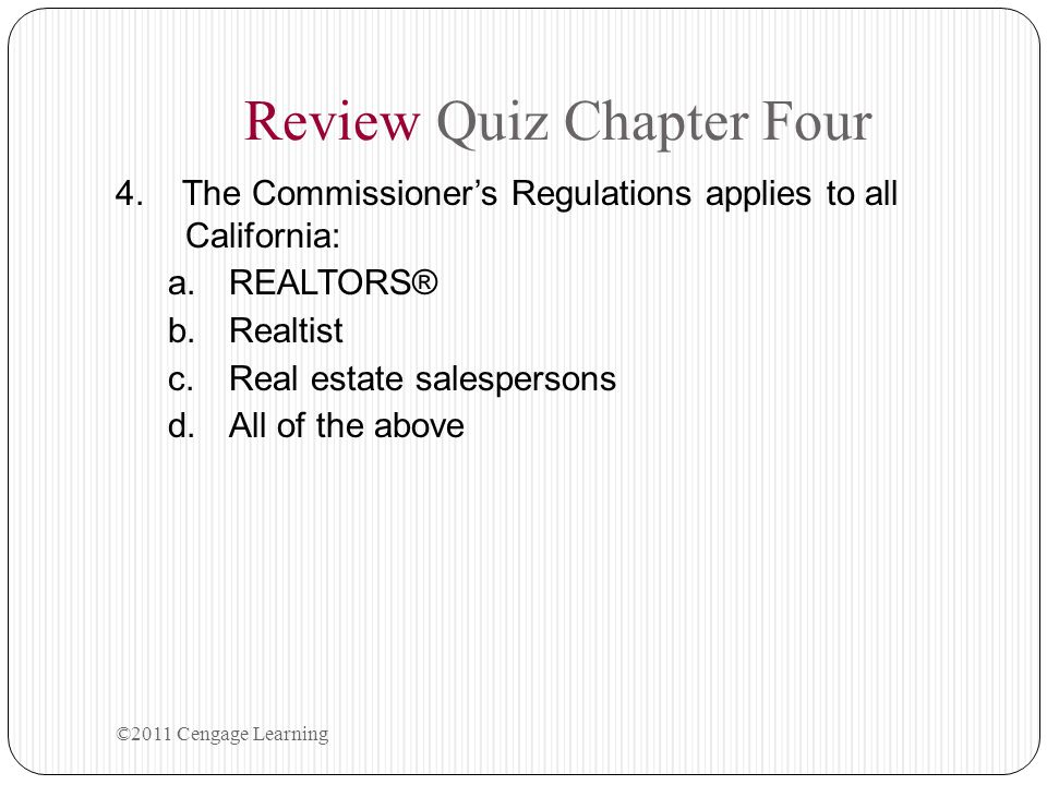 4. The Commissioner's Regulations applies to all California: a.REALTORS® b.Realtist c.Real estate salespersons d.All of the above Review Quiz Chapter