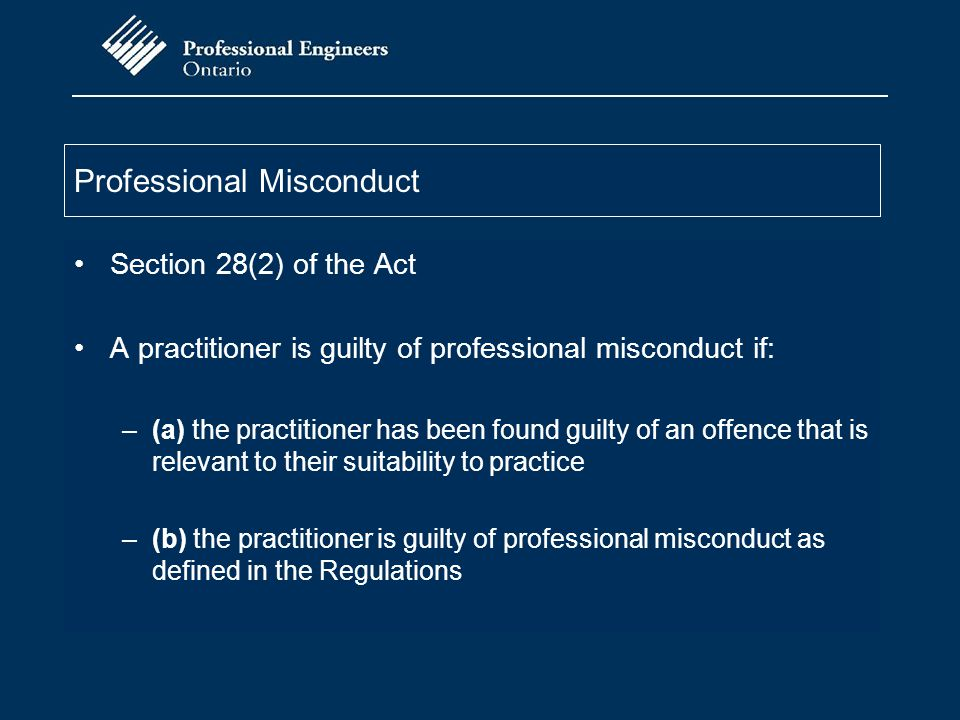 Professional Misconduct Section 28(2) of the Act A practitioner is guilty of professional misconduct if: –(a) the practitioner has been found guilty o