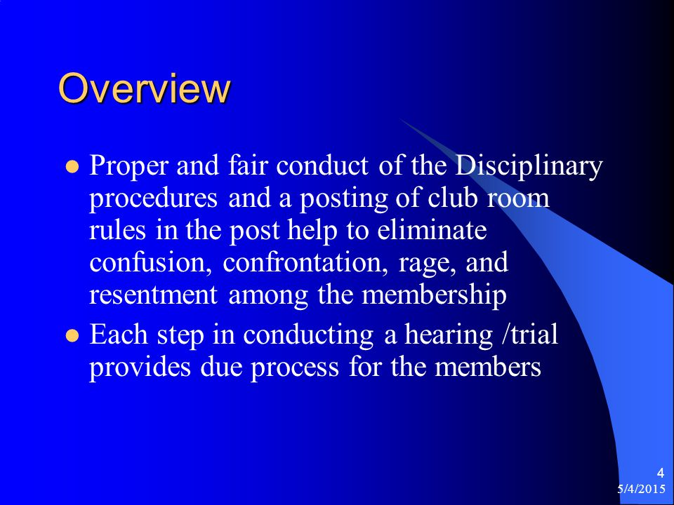 5/4/2015 5 Vocabulary 3 person panel - Three members appointed by the Board of trustees to hear charges and issue necessary discipline Appeal – A request for the transfer of a case to a higher authority for rehearing Appeal Hearing – An appearance before the full Board of Trustees Board of Trustees – Commander, Past Commander, Adjutant, Finance Officer, Judge Advocate, and three trustees elected by and from among the membership Charges – A succinct list of allegations stating the offenses, date, & time of the offenses – in a format suggested by the Board of Trustees Club Rules – Regulations promulgated by the board of Trustees to maintain order & decorum in the post club room Hearing – An appearance before the three person panel Member – Veteran, Active duty, Guard, or Reservist who have served any time after Sept.