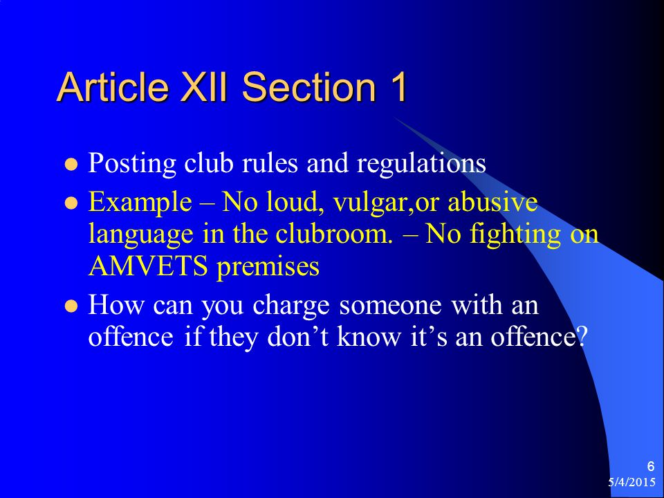 5/4/2015 6 Article XII Section 1 Posting club rules and regulations Example – No loud, vulgar,or abusive language in the clubroom.