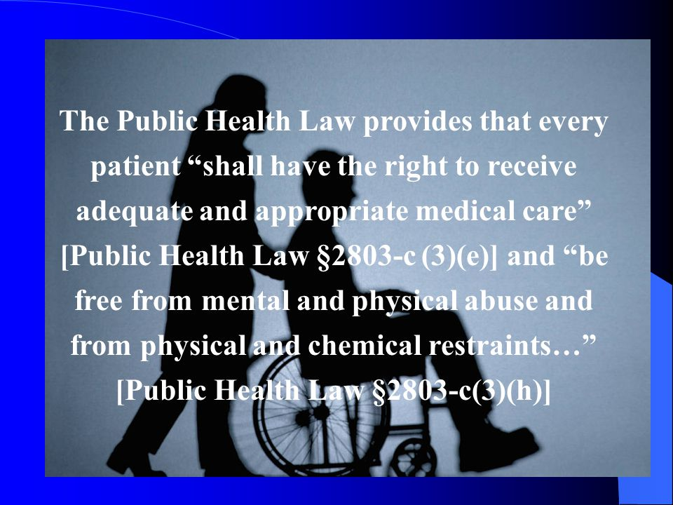 In accordance with the Public Health Law[§2803-d(1)], the following persons are required to report instances of suspected physical abuse, neglect and/