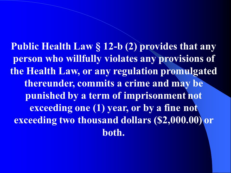 Public Health Law §2803-d (7) states: In addition to any other penalties prescribed by law, any person who commits an act of physical abuse, neglect or mistreatment, or who fails to report such an act as provided in this section, shall be deemed to have violated this section and shall be liable for a penalty pursuant to section twelve of this chapter…