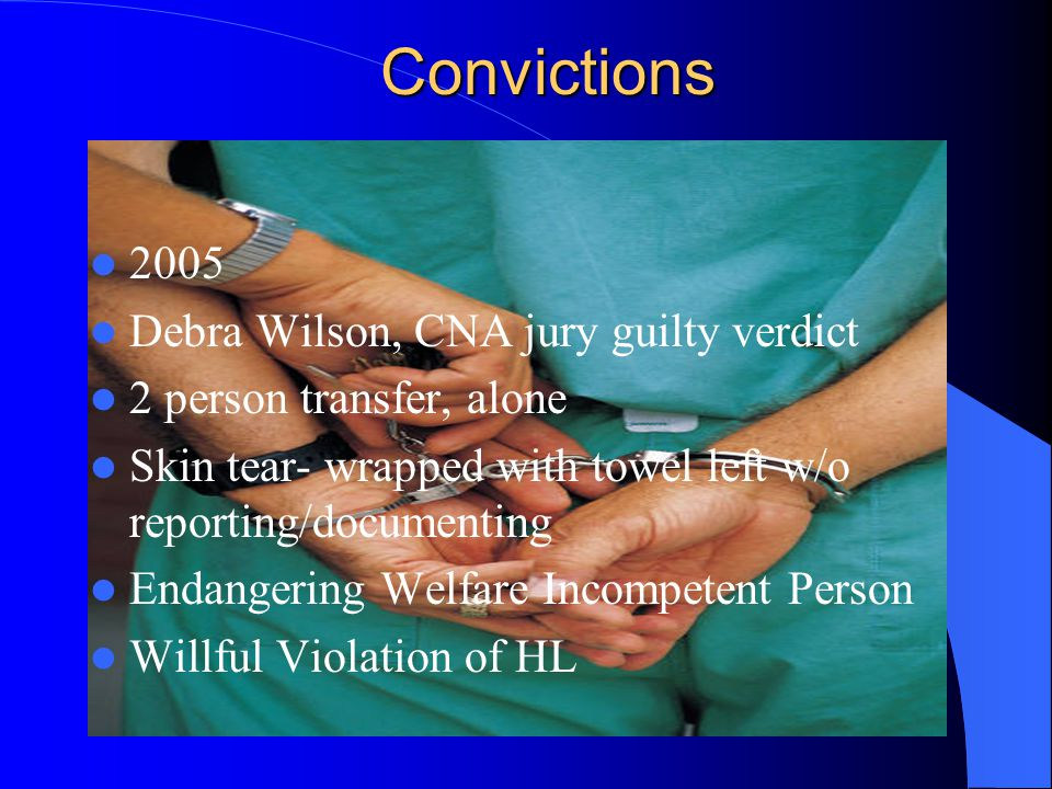 Convictions 2004 Michael Edwards, LPN, jury guilty verdict Sexual contact with a comatose nursing home resident for the purpose of sexually gratifying sexual desire of either party, when the person is incapable of consent by reason of being physically helpless Sexual Abuse 1 st, Willful Violation of HL