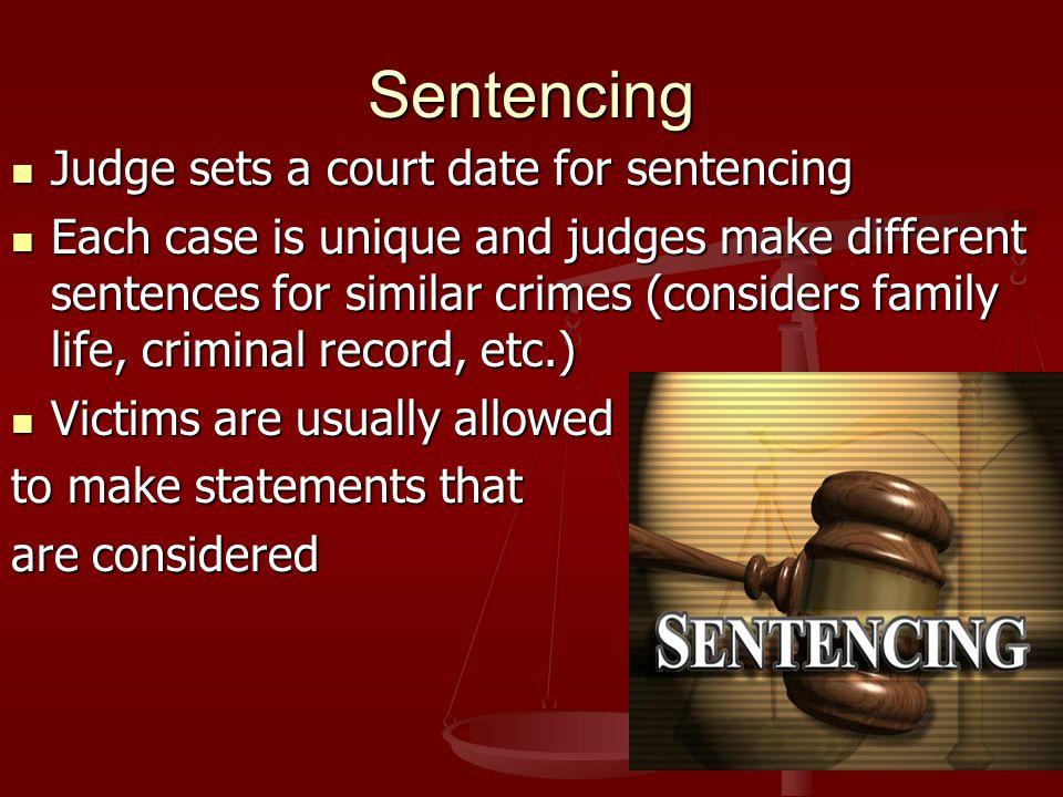 Sentencing Judge sets a court date for sentencing Judge sets a court date for sentencing Each case is unique and judges make different sentences for s