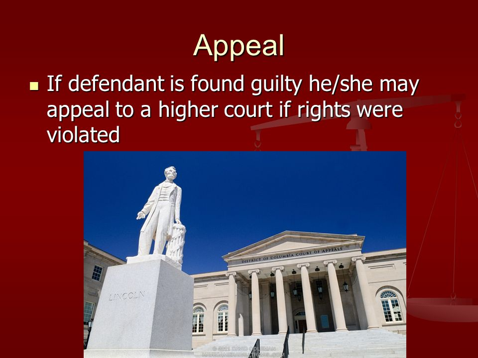 Appeal If defendant is found guilty he/she may appeal to a higher court if rights were violated If defendant is found guilty he/she may appeal to a hi