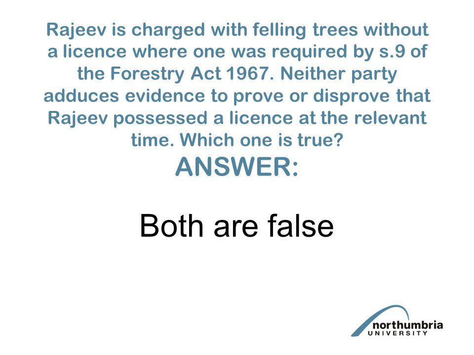 Rajeev is charged with felling trees without a licence where one was required by s.9 of the Forestry Act 1967.