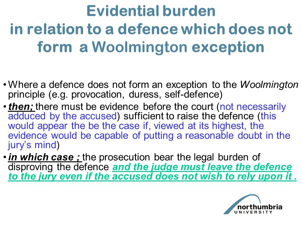 Evidential burden in relation to a defence which does not form a Woolmington exception Where a defence does not form an exception to the Woolmington principle (e.g.