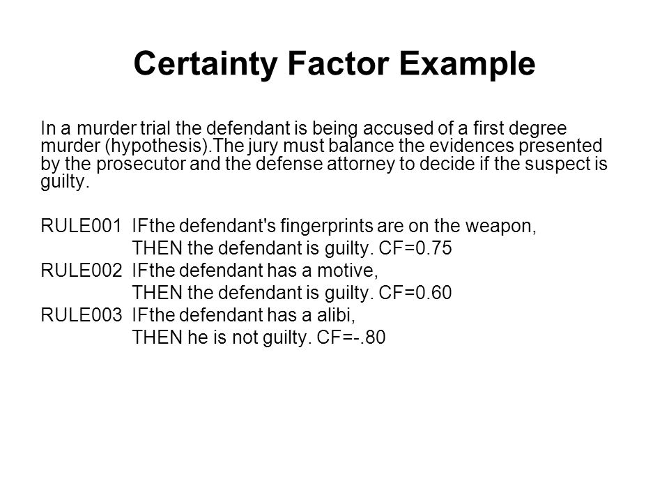 Certainty Factor Example We start with CF = 0.0 for the defendant being guilty.