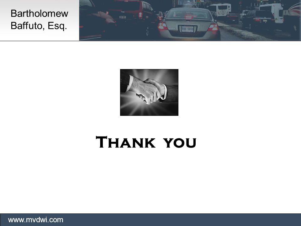 Thank you www.mvdwi.com Bartholomew Baffuto, Esq.