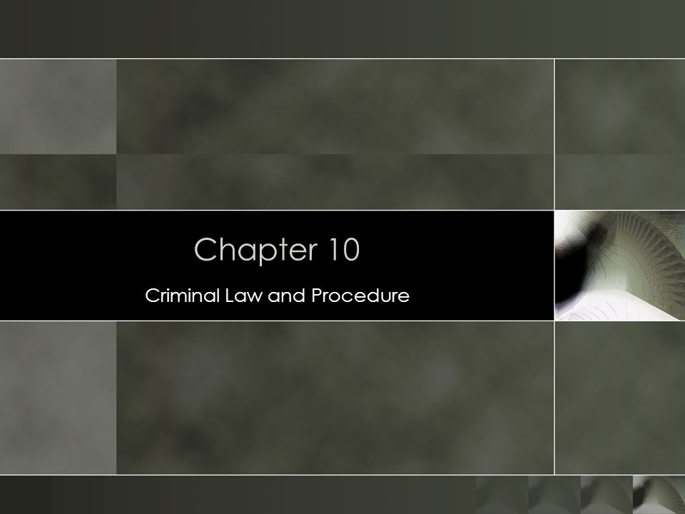 Chapter 10 Criminal Law and Procedure