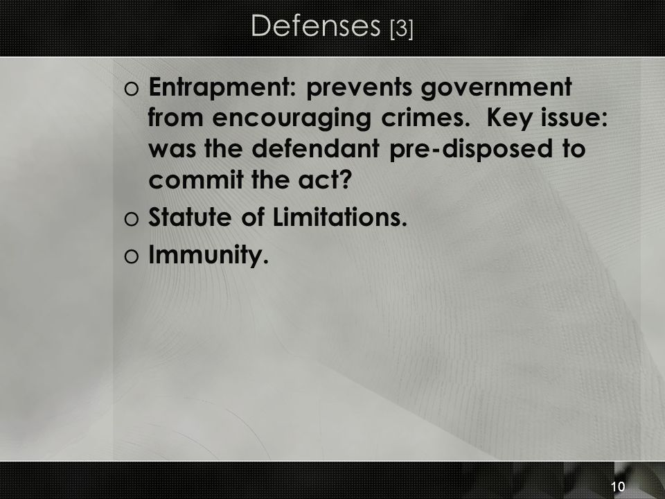 10 Defenses [3] o Entrapment: prevents government from encouraging crimes.