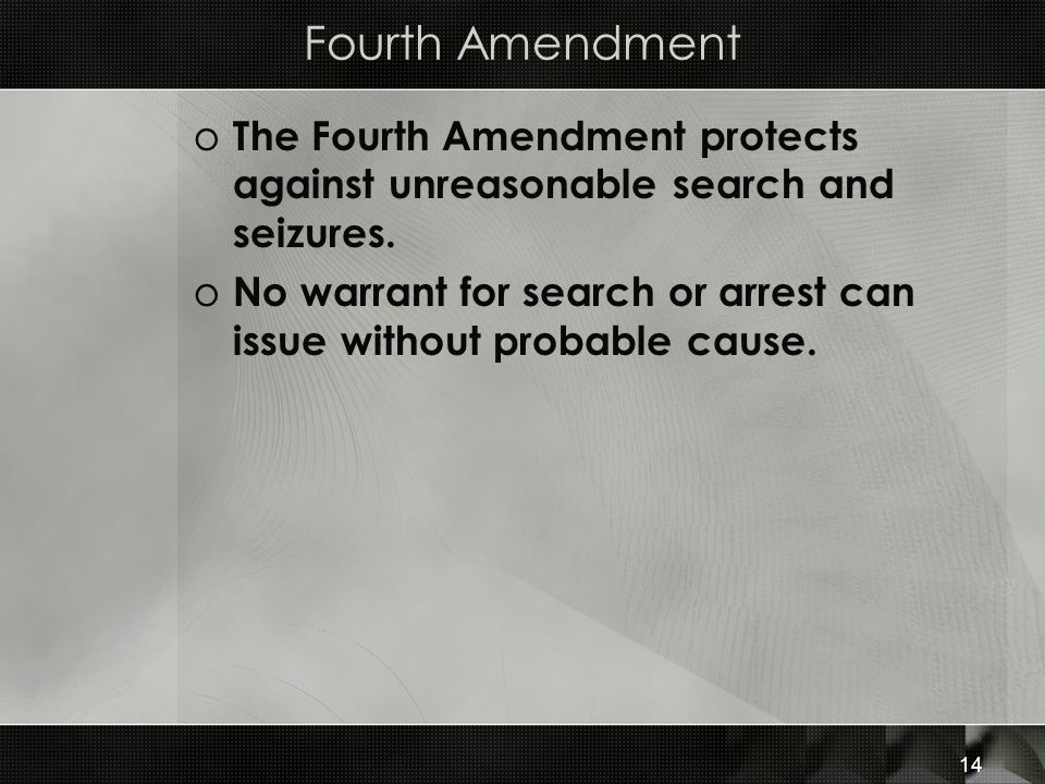 14 Fourth Amendment o The Fourth Amendment protects against unreasonable search and seizures.
