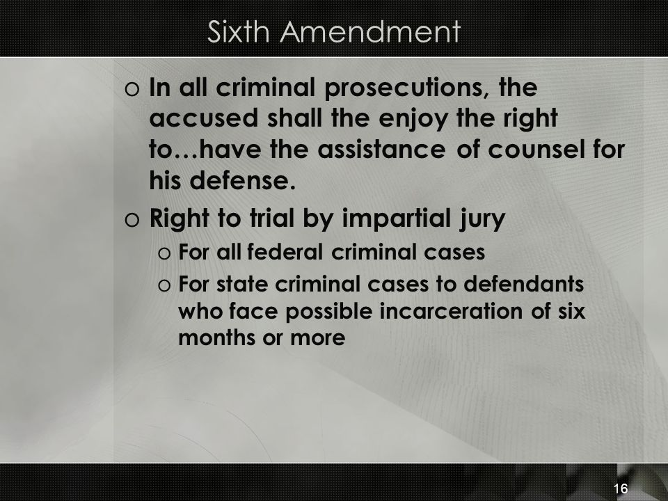 Sixth Amendment o In all criminal prosecutions, the accused shall the enjoy the right to…have the assistance of counsel for his defense.