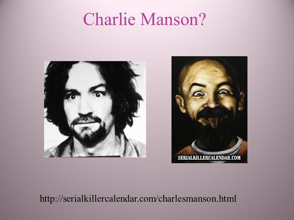 Charlie Manson? http://serialkillercalendar.com/charlesmanson.html