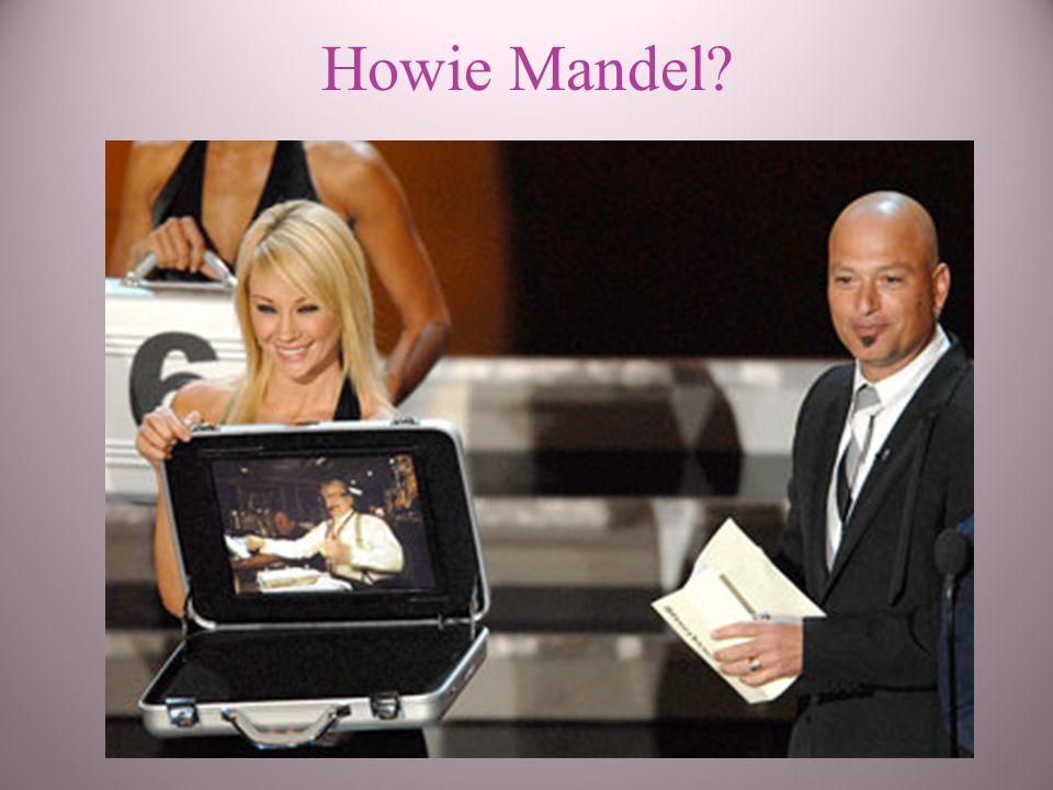 Howie Mandel?