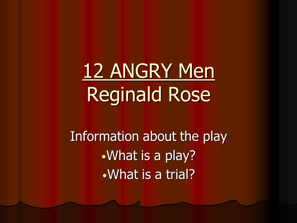 12 ANGRY Men Reginald Rose Information about the play What is a play.