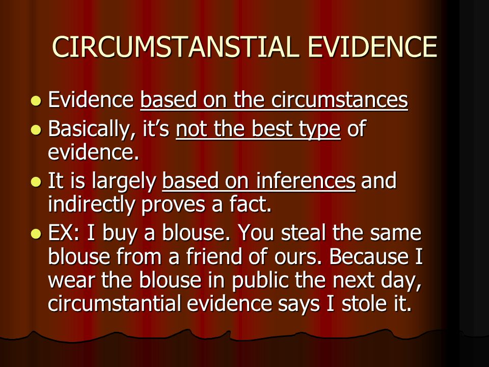 CIRCUMSTANSTIAL EVIDENCE Evidence based on the circumstances Evidence based on the circumstances Basically, it's not the best type of evidence.