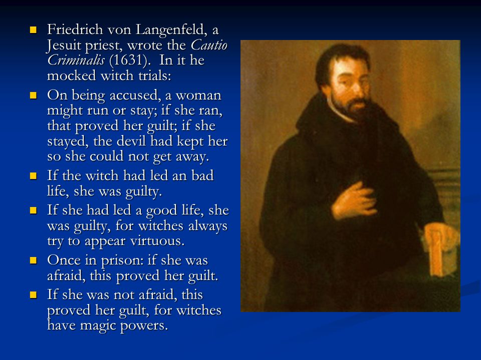 Friedrich von Langenfeld, a Jesuit priest, wrote the Cautio Criminalis (1631).