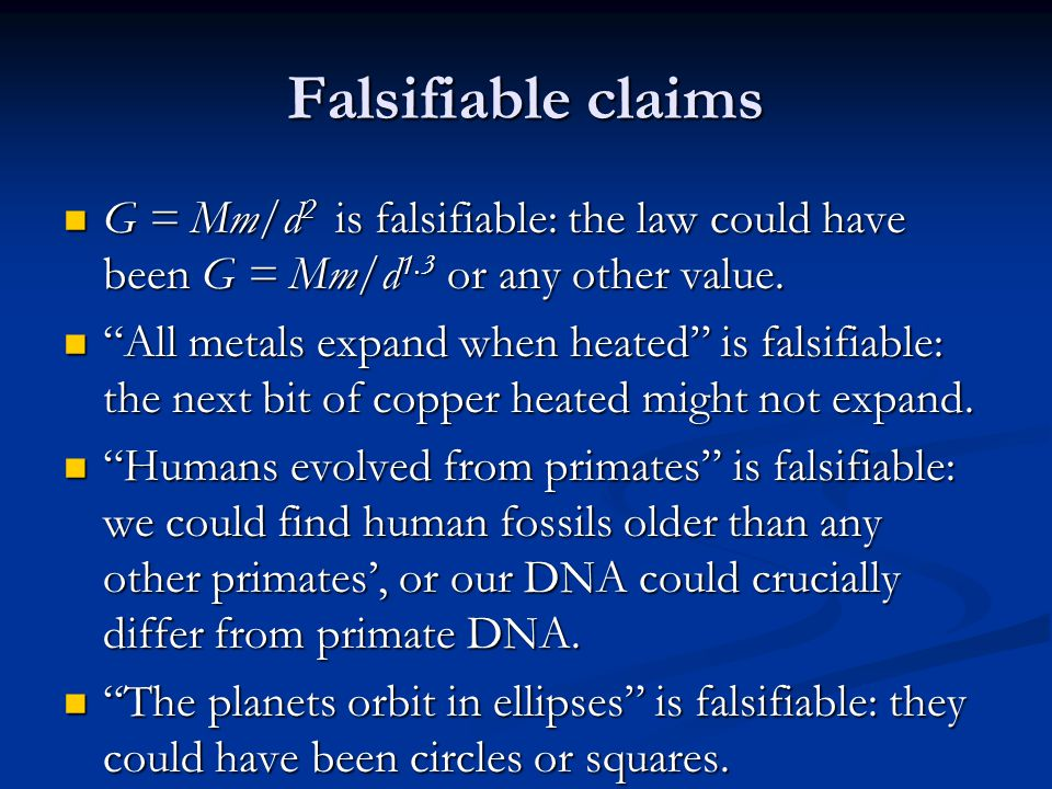 Falsifiable claims G = Mm/d 2 is falsifiable: the law could have been G = Mm/d 1.3 or any other value.