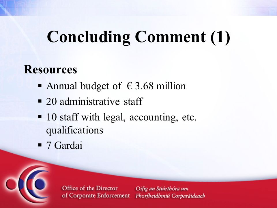 Concluding Comment (1) Resources  Annual budget of € 3.68 million  20 administrative staff  10 staff with legal, accounting, etc.