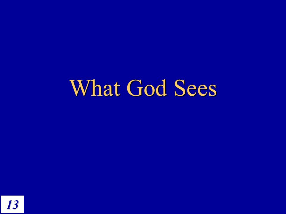 13 What God Sees